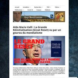 Aldo Maria Valli : La Grande Réinitialisation (Great Reset) vu par un gourou du mondialisme – Guy Boulianne : auteur, éditeur et chercheur de vérité