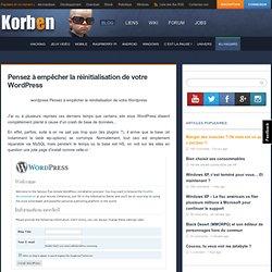 Pensez à empêcher la réinitialisation de votre Wordpress