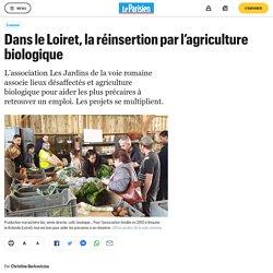 LE PARISIEN 16/10/20 Dans le Loiret, la réinsertion par l'agriculture biologique