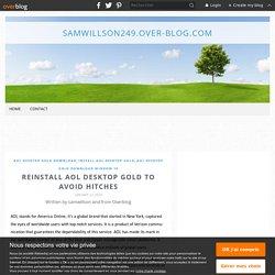 Reinstall AOL Desktop Gold to avoid hitches - samwillson249.over-blog.com