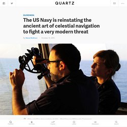 The US Navy is reinstating the ancient art of celestial navigation to fight a very modern threat