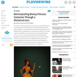Reinterpreting Disney Princess Costumes Through a Historical Lens