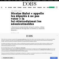 4 oct. 2020 - Nicolas Hulot «appelle les députés à ne pas voter» la loiréintroduisant les néonicotinoïdes