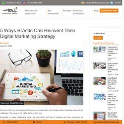 5 Ways Brands Can Reinvent Their Digital Marketing Strategy