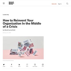 How to Reinvent Your Organization In the Middle of a Crisis