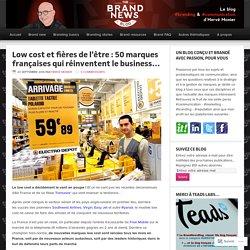 Low cost et fières de l'être : 50 marques françaises qui réinventent le business… – The brandnewsblog l Le blog des marques et du branding