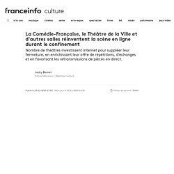 La Comédie-Française, le Théâtre de la Ville et d'autres salles réinventent la scène en ligne durant le confinement...