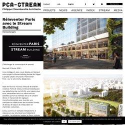 Réinventer Paris avec le Stream Building « Agence PCA / STREAM