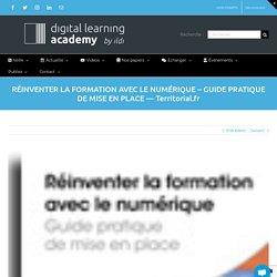 RÉINVENTER LA FORMATION AVEC LE NUMÉRIQUE - GUIDE PRATIQUE DE MISE EN PLACE —Territorial.fr