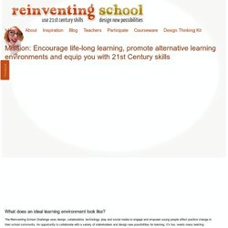 Reinventing School. You co-design it, We make it possible - Re-imagine, Reinvent, Rethink, Empathy, Education 3.0, Transform, Revolution, Collaboration, Design Thinking Challenge, 21st Century Skills, Project