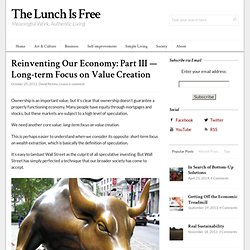 Reinventing Our Economy: Part III — Long-term Focus on Value Creation - The Lunch Is Free
