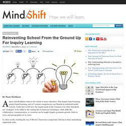 Reinventing School From the Ground Up For Inquiry Learning