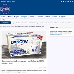 Danone reinvents French yogurt portfolio with 100% natural range - FoodBev Media