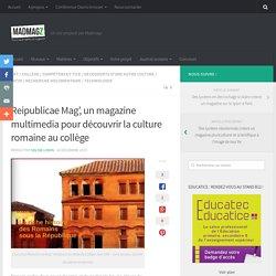 Reipublicae Mag', un magazine multimedia pour découvrir la culture romaine au collège