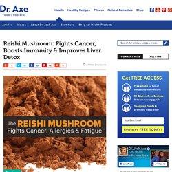 Reishi Mushroom Fights Cancer & Improves Liver Detox