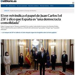 """El rey reivindica el papel de Juan Carlos I el 23F y dice que España es """"una democracia consolidada"""""""