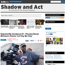 Rejected By Sundance #1 - Preview Darryl McCane's Drama 'Let Clay Be Clay'