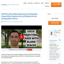 USCIS Is Now Rejecting Some Immigration Cases When Spaces Are Left Blank on the Immigration Forms - Ashoori Law