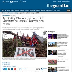 By rejecting $1bn for a pipeline, a First Nation has put Trudeau's climate plan on trial