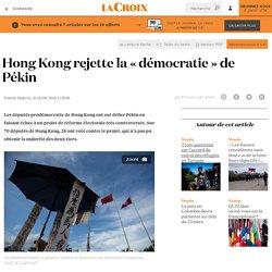 Hong Kong rejette la «démocratie» de Pékin - La Croix