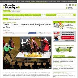 La Nouvelle République : H6M2 / une pause sandwich réjouissante au Tap
