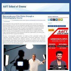 Rejuvenate your Film Vision through a Cinematography Course ~ AAFT School of Cinema