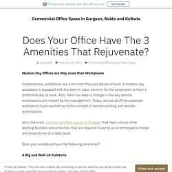 Does Your Office Have The 3 Amenities That Rejuvenate? – Commercial Office Space in Gurgaon, Noida and Kolkata