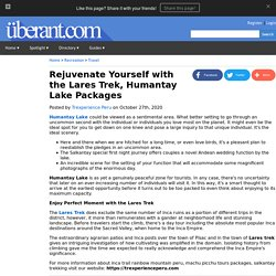 Rejuvenate Yourself with the Lares Trek, Humantay Lake Packages