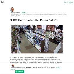 BHRT Rejuvenates the Person's Life – Niloufar Khorshid – Medium