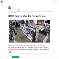 BHRT Rejuvenates the Person's Life – Niloufar Khorshid – Medium