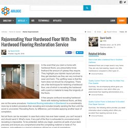 Rejuvenating Your Hardwood Floor With The Hardwood Flooring Restoration Service
