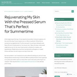 Rejuvenating My Skin With the Pressed Serum That's Perfect for Summertime – GLOW RECIPE