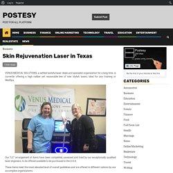 Skin Rejuvenation Laser in Texas - Postesy
