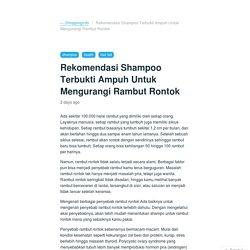 Rekomendasi Shampoo Terbukti Ampuh Untuk Mengurangi Rambut Rontok — Shoppinginfo