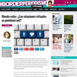 Mundo veloz: ¿Las relaciones virtuales ya quedaron out? – #BorderPeriodismo