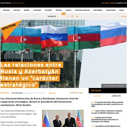 """Las relaciones entre Rusia y Azerbaiyán tienen un """"carácter estratégico"""""""