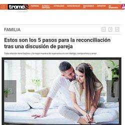 Familia: Relaciones de pareja: 5 pasos para la reconciliación después de una di
