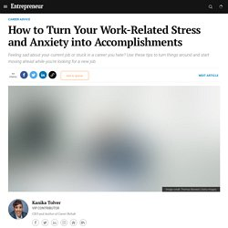 How to Turn Your Work-Related Stress and Anxiety into Accomplishments