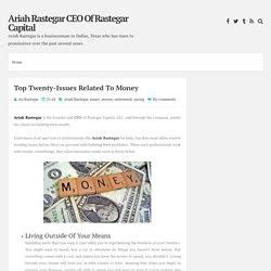 Top Twenty-Issues Related To Money ~ Ariah Rastegar CEO Of Rastegar Capital