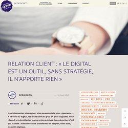 Relation client : « Le digital est un outil, sans stratégie, il n'apporte rien »