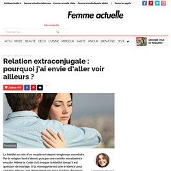 Relation extraconjugale : pourquoi j'ai envie d'aller voir ailleurs