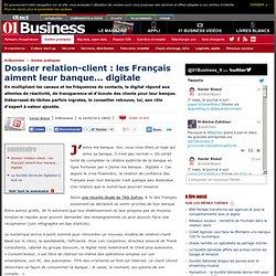 Dossier relation-client : les Français aiment leur banque... digitale via
