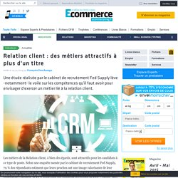 Relation client : des métiers attractifs à plus d'un titre