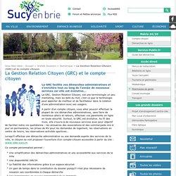 La Gestion Relation Citoyen (GRC) et le compte citoyen - Numérique - Grands Dossiers - Site de la ville de Sucy en Brie