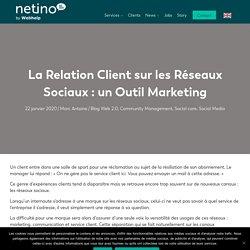 La Relation Client sur les Réseaux Sociaux : un Outil Marketing – Netino by Webhelp
