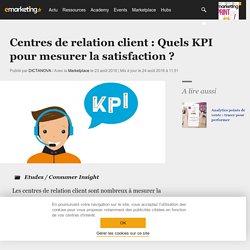 Centres de relation client : Quels KPI pour mesurer la satisfaction ? - Etudes / Consumer Insight