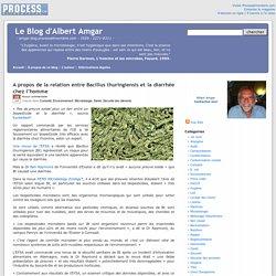 BLOG D ALBERT AMGAR 18/07/17 A propos de la relation entre Bacillus thuringiensis et la diarrhée chez l'homme.
