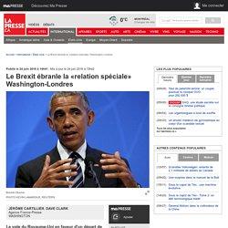 Le Brexit ébranle la «relation spéciale» Washington-Londres