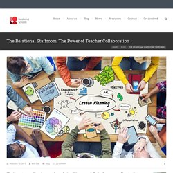The Relational Staffroom: The Power of Teacher Collaboration - Relational Schools Project