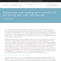 Relationen som pedagogisk urkraft (V): Att förstå den som inte förstår — LASSE_BJORKLUND